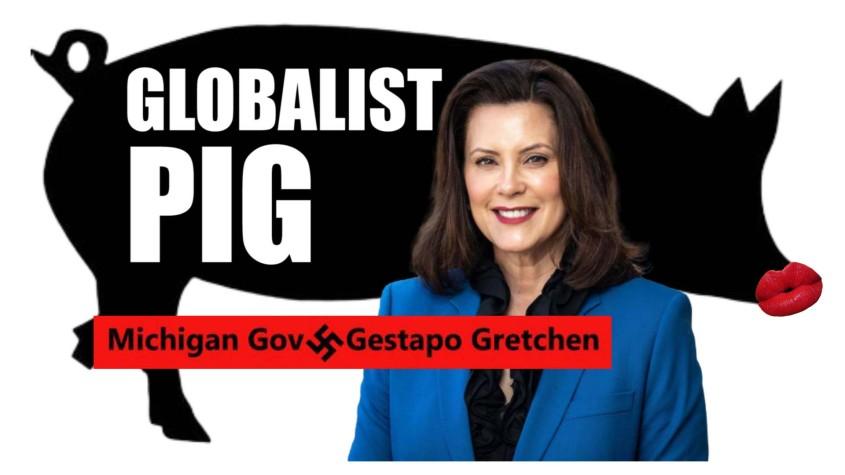 Globalist pig GRETCHEN WHITMER